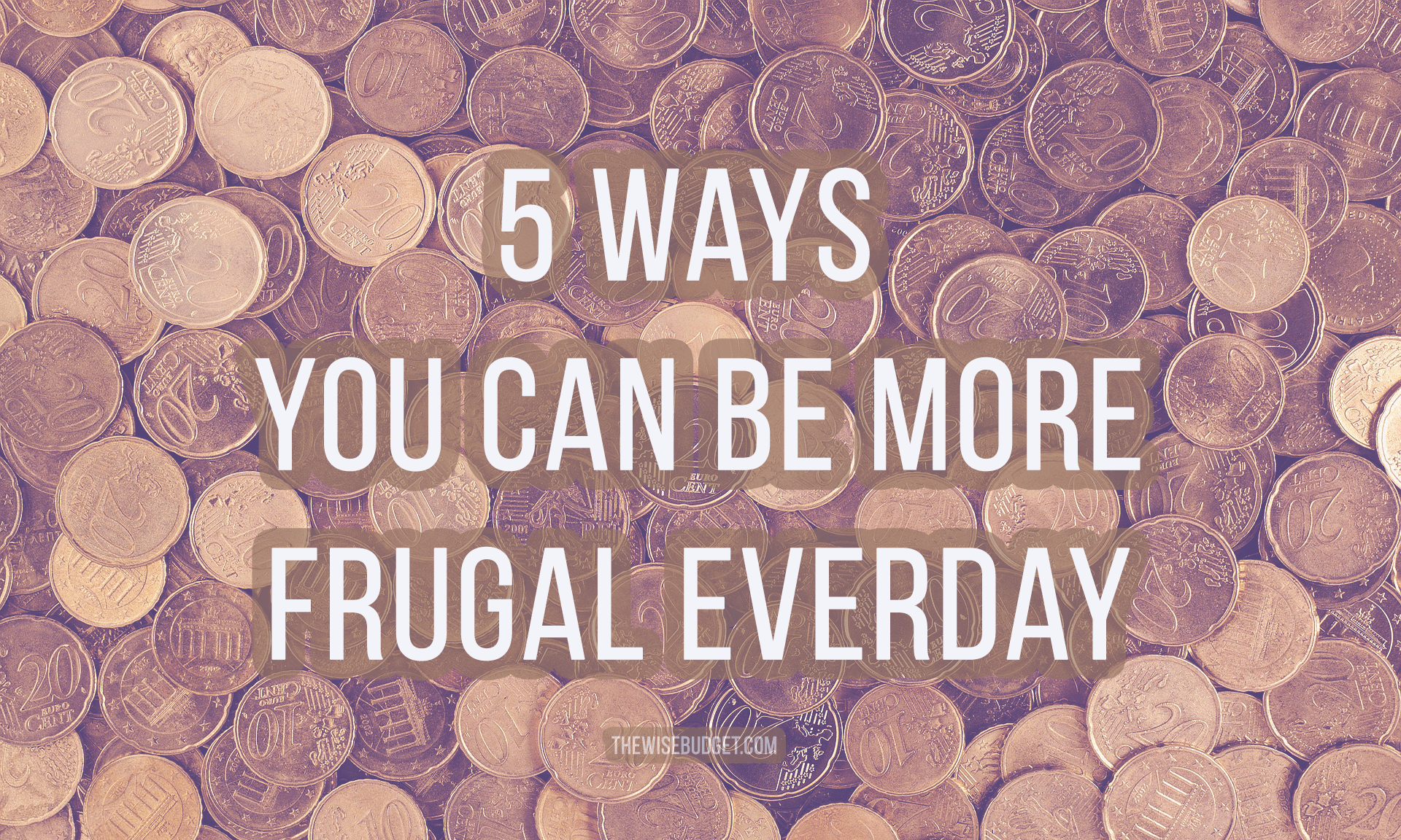 thewisebudget 5 ways you can be more frugal everyday