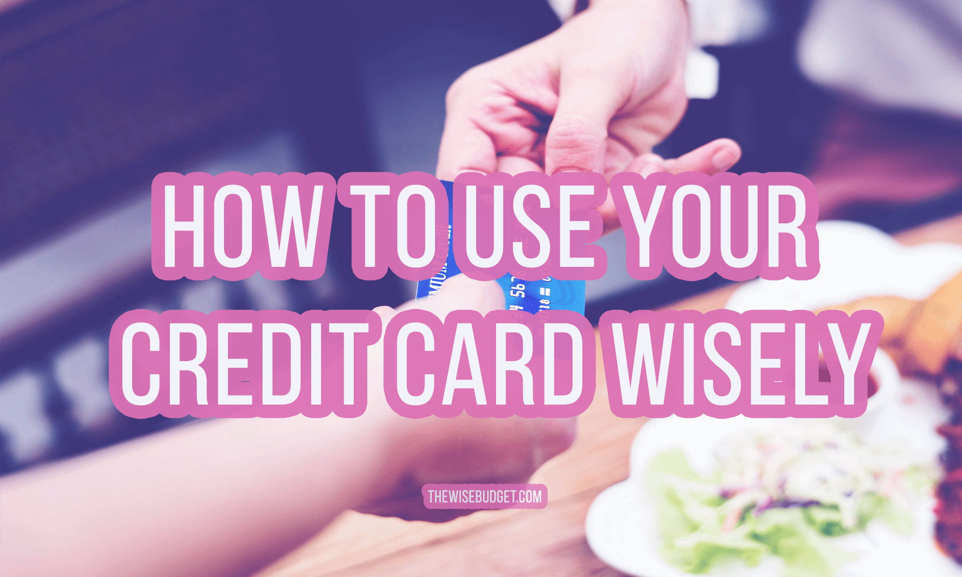 thewisebudget how to use a credit card correctly