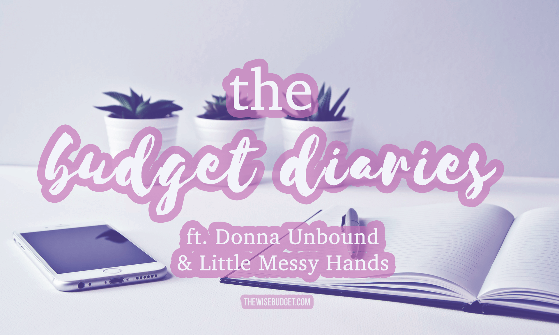 thewisebudget the budget diaries interviews donna unbound little messy hands