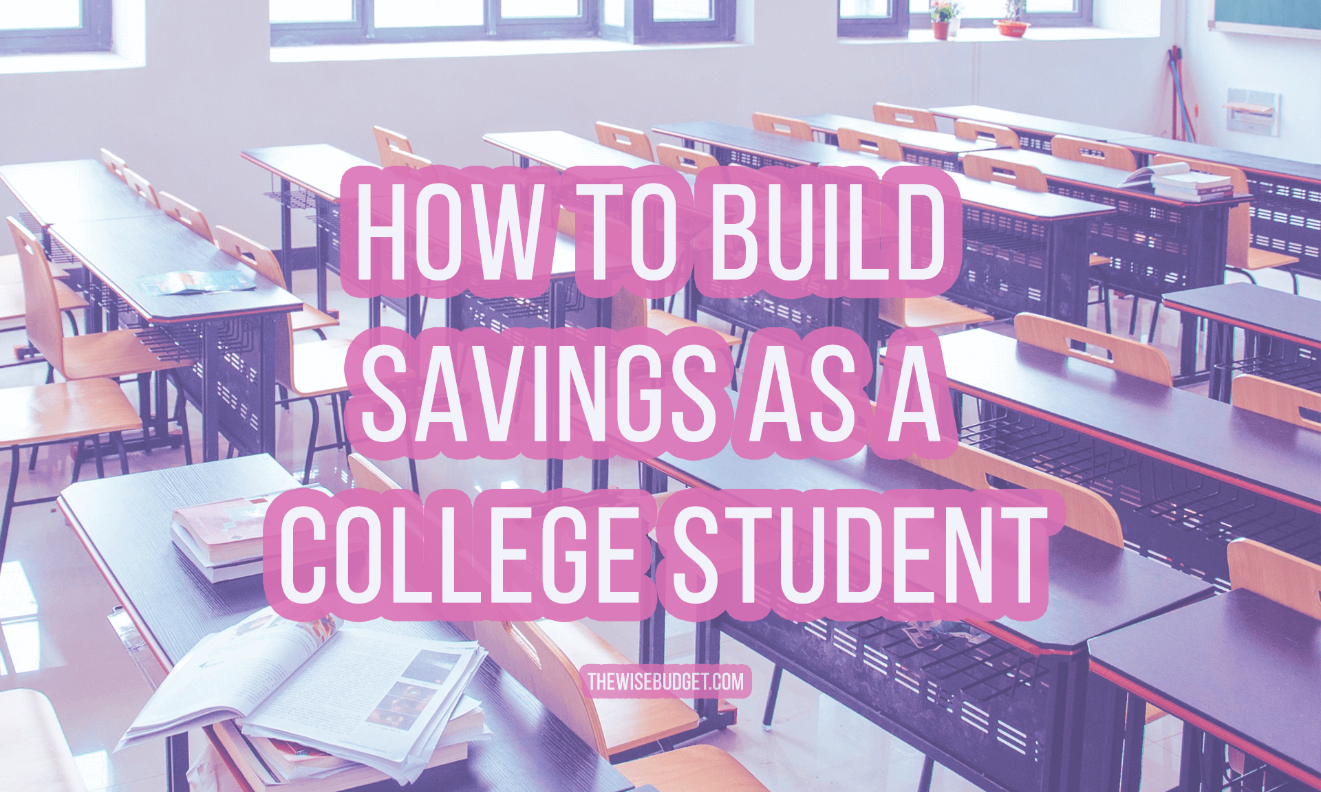 thewisebudget how to build savings college student